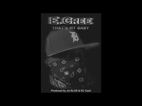 E  Cree - That's My Baby