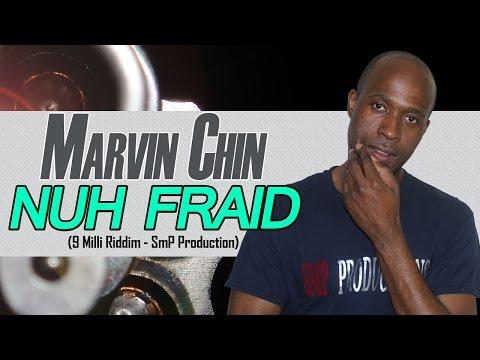 MARVIN CHIN - NUH FRAID {9 MILLI RIDDIM}