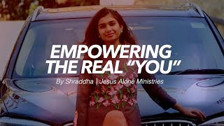 Shraddha Jesus Alone Ministries - Empowering The Real You Episode#1