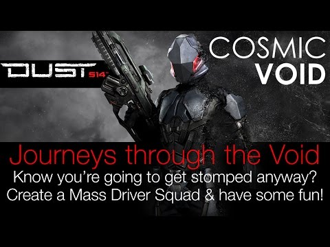 Cosmic Void - Dust 514 - Going to get stomped anyway? Create a Mass Driver Squad!