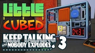 Little And Cubed: Keep Talking And Nobody Explodes #3