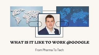 Pharma To Tech | What is it like to work at Google?