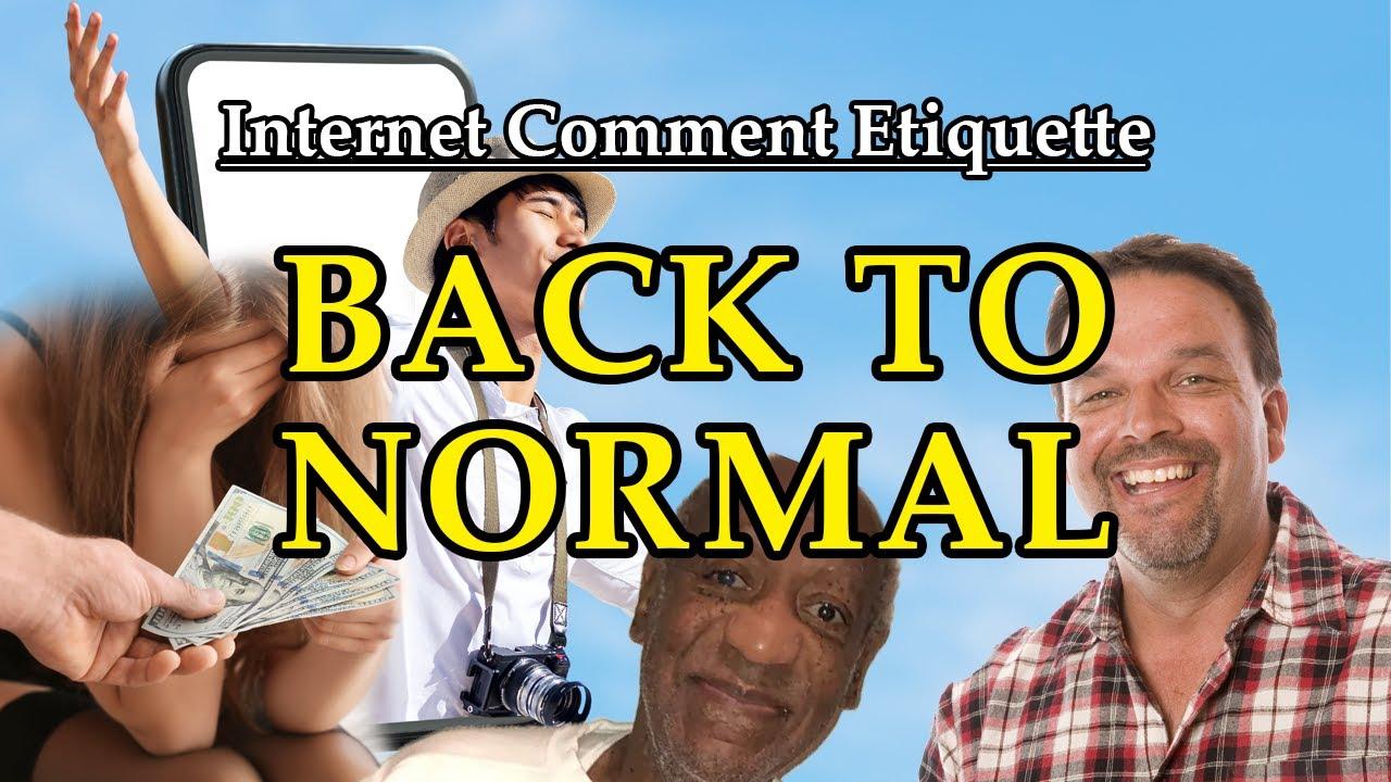 "Internet Comment Etiquette: ""Back to Normal"""