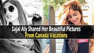 Sajal Aly Shared Her Beautiful Pictures From Canada Vacations   Celeb Tribe