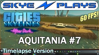 Cities Skylines After Dark ►AQUITANIA Part 7◀ Edited/Timelapse Version [1080p 60 FPS]
