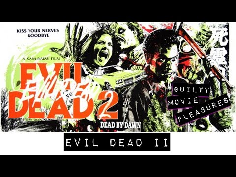 "Evil Dead II (1987)... is a ""Guilty Movie Pleasure"""