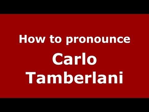How to pronounce Carlo Tamberlani (Italian/Italy) - PronounceNames.com