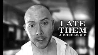 I Ate Them - A Monologue