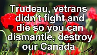 Remembrance Day 2019   Trudeau, veterans didn't fight and die so you can dismantle, destroy  Canada