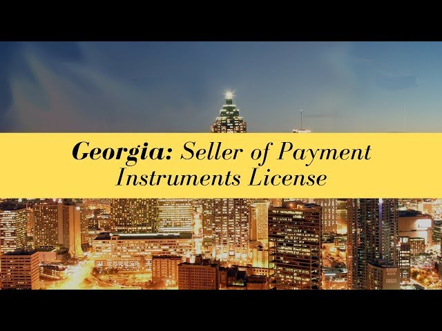 Georgia Seller of Payment Instruments License (UPDATED FOR 2020)