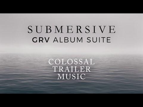 Submersive [GRV Album Suite] - Colossal Trailer Music