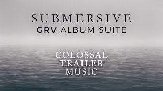 Submersive [GRV Album Suite] - Colossal Trailer Music