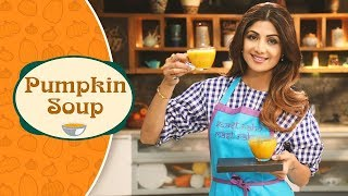 Pumpkin Soup | Shilpa Shetty Kundra | Healthy Recipes | The Art Of Loving Food