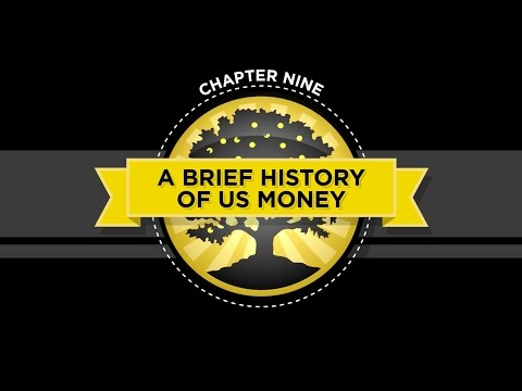 The Crash Course - Chapter 9 - Brief History Of US Money