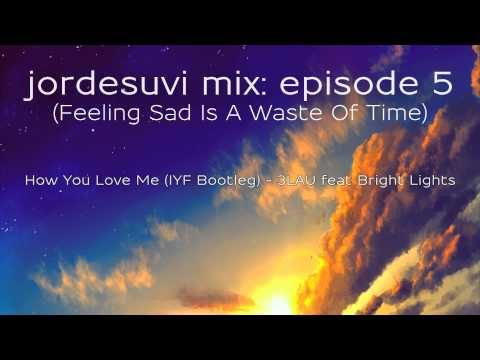 jordesuvi mix: episode 5 (Feeling Sad Is A Waste Of Time)