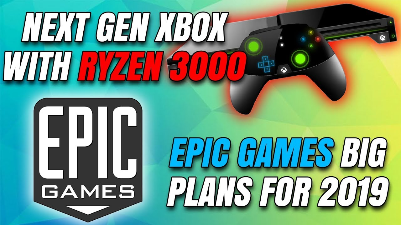 New Xbox To Be Powered By Ryzen 3000 APU & Epic Games Plans For 2019