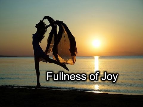 Fullness of Joy - Psalm 16:11