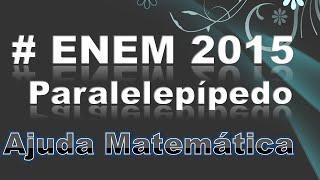 ENEM 2015 Matemática - Questão 138 (Gabarito Cinza) - Paralelepípedo - Parte 1