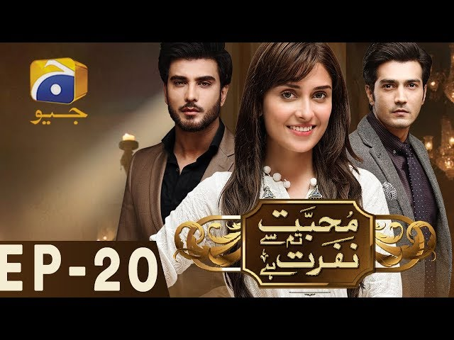 Mohabbat Tum Se Nafrat Hai - Episode 20   Har Pal Geo