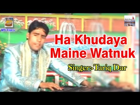 Ha Khudaya Maine Watnuk - Tariq Dar - Main Mooji - Kashmiri Video Song - Kashmir Valley
