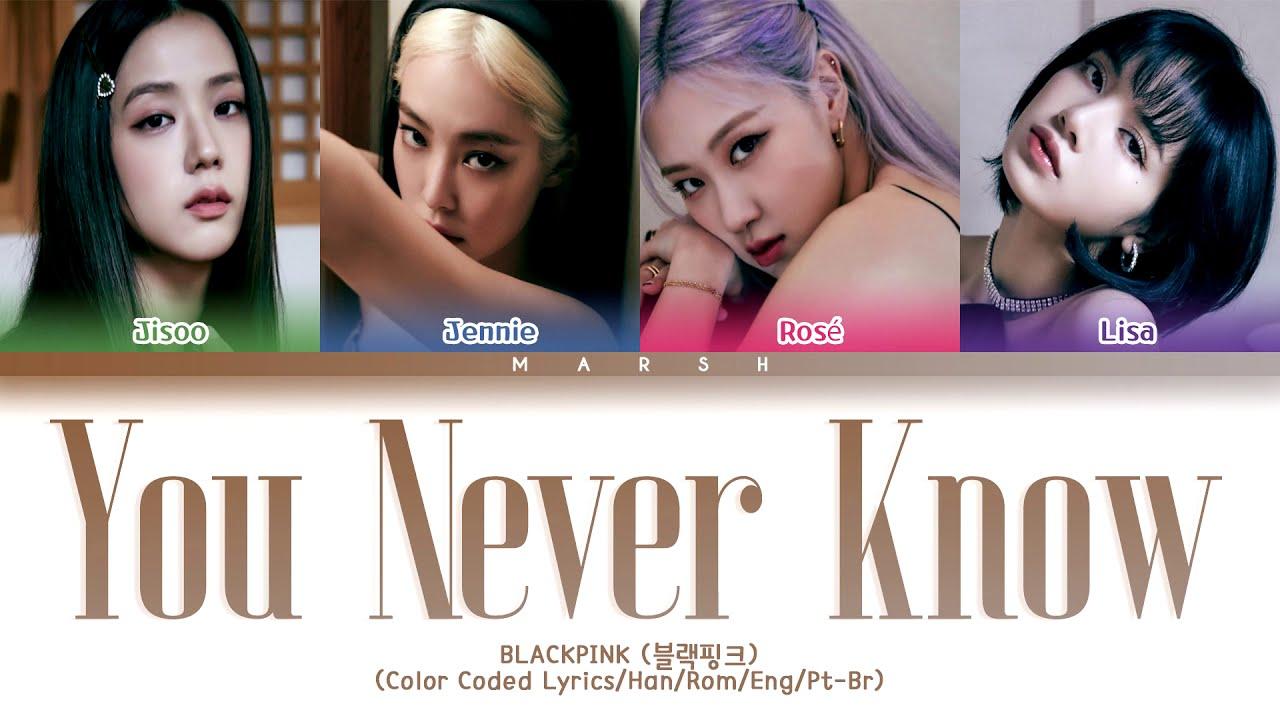 Eng Pt Br Blackpink 블랙핑크 You Never Know Color Coded Lyrics Han Rom Youtube