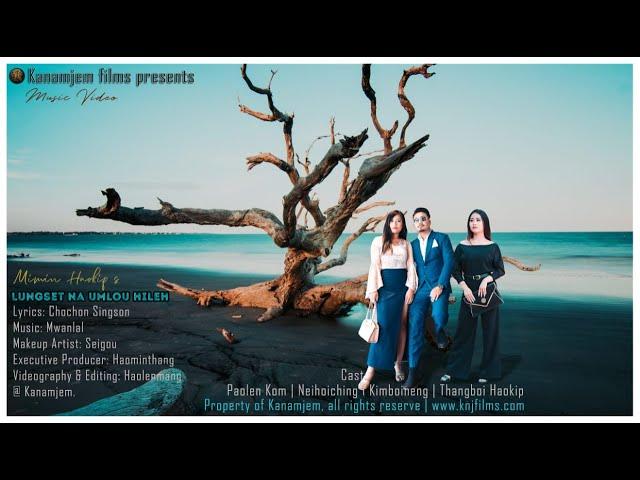Lungset na ana umlou hile || Mimin Haokip Cast Paolien Kom,Thangboi Haokip,NEIHOICHING, KIMBOINENG