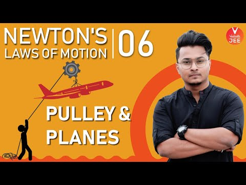 Newton's Laws of Motion (NLM) - L6 | Pulley & Planes | Class 11 Physics | IIT JEE Mains & Advanced