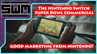 The Nintendo Switch Super Bowl Commercial - Actual Good Marketing From Nintendo!