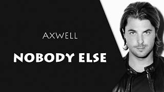 Axwell - Nobody Else (Lyrics)
