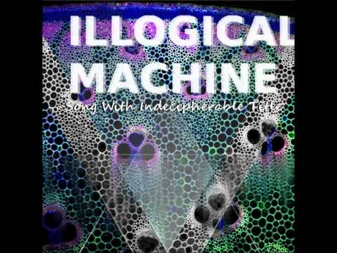 Illogical Machine - Song WIth Indecipherable Title