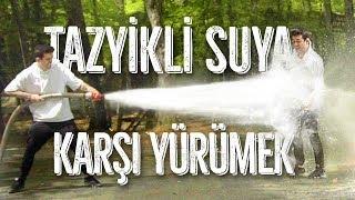 TAZYİKLİ SUYA KARŞI YÜRÜMEK!