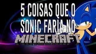 5 Coisas que o Sonic Faria no Minecraft