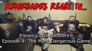 Renegades React to... Eleven Little Roosters - Episode 4: The Most Dangerous Game