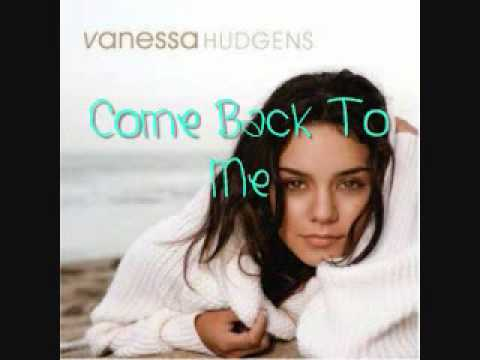 Vanessa hudgens come back to me with