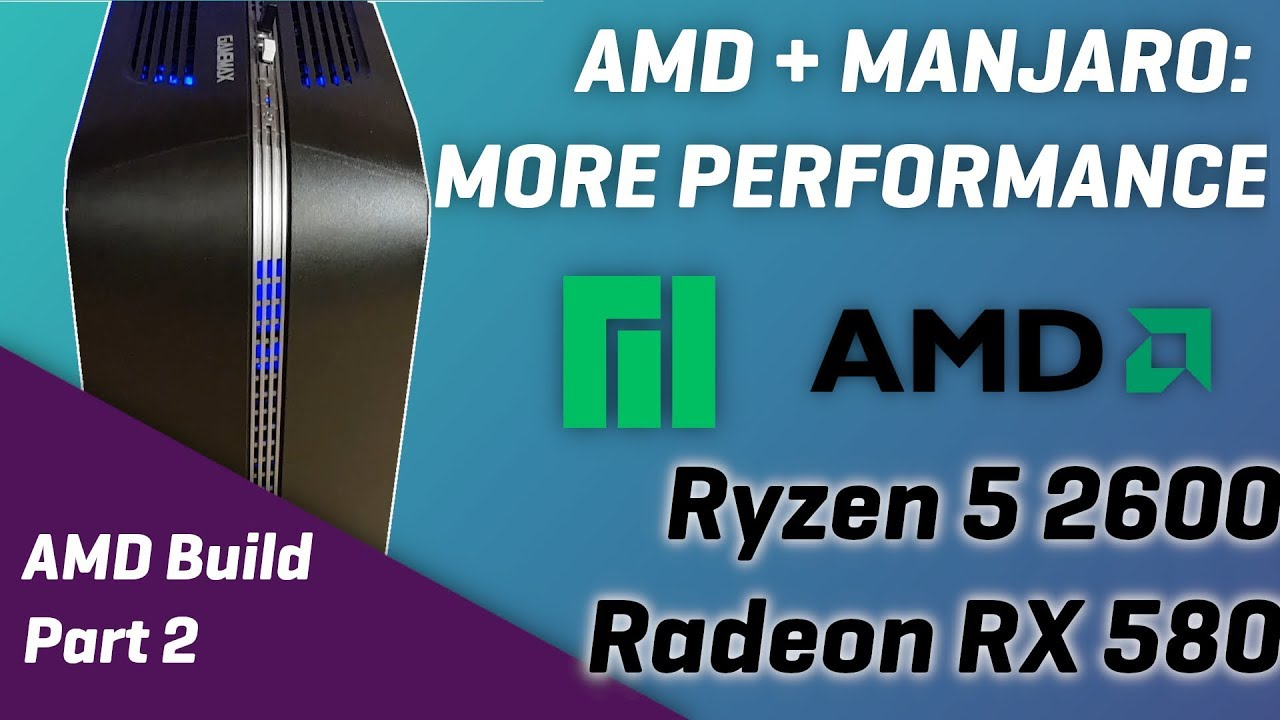 AMD ON MANJARO LINUX - Perfs on Ryzen 5, Radeon RX580
