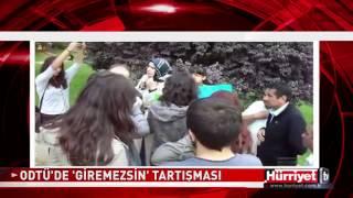 ODTÜ'DE 'GİREMEZSİN' TARTIŞMASI   Hürriyet TV Haber