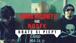 Gojira & Planet H feat NOSFE - Brate si Piept (AUDIO)
