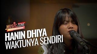 Download lagu Hanin Dhiya - Waktunya Sendiri - Live at MUSIC ZONE