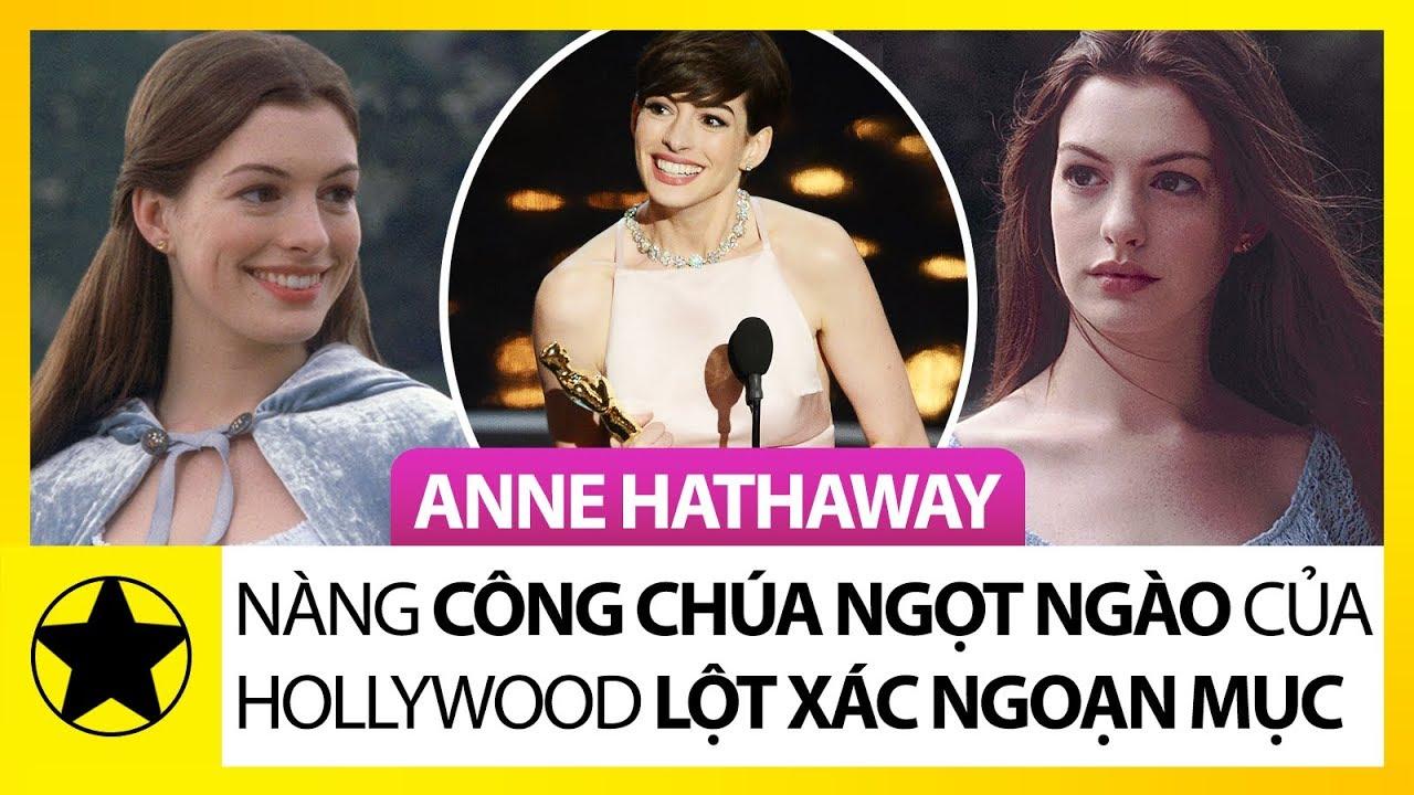 Anne Hathaway – Nàng Công Chúa Ngọt Ngào Của Hollywood Và Hành Trình Lột Xác Ngoạn Mục
