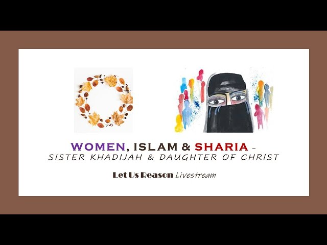 Women, Islam & Sharia - A Panel Discussion with Sister Khadijah and Daughter of Christ