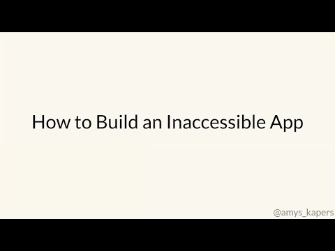 How To Build An Inaccessible App - Amy Kapernick