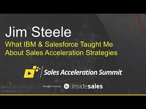 Jim Steele - What IBM & Salesforce Taught Me About Sales Acceleration Strategies