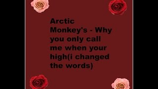 Baixar Arctic Monkeys-why you only call me when your high...i changed the words