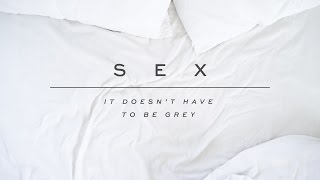Sex: It Doesn't Have to Be Grey - The Burden of Sex