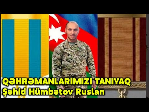 QƏHRƏMANLARIMIZI TANIYAQ Şəhid Hümbətov Ruslan