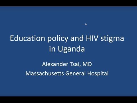 Alexander Tsai, Massachusetts General Hospital: Education policy and HIV stigma in Uganda