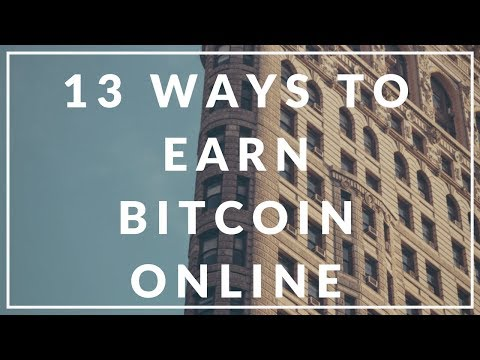 13 WAYS TO EARN BITCOIN ONLINE - ACQUIRE BITCOIN TODAY!