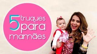 5 Truques para Mamães | Por Pam Puertas