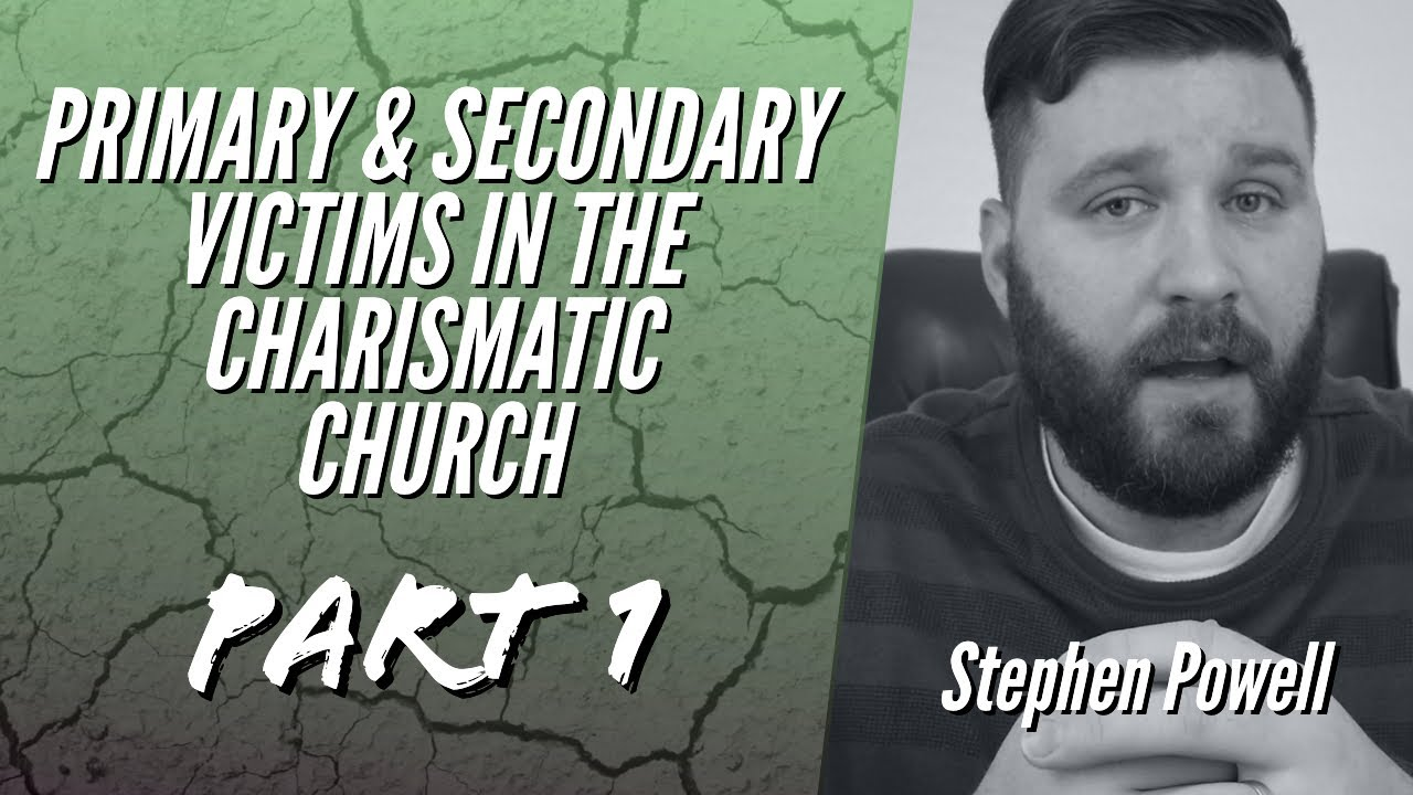 PRIMARY & SECONDARY VICTIMS IN THE CHARISMATIC CHURCH, Pt.1