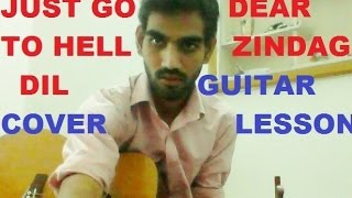 Just Go To Hell Dil - Dear Zindagi - COMPLETE GUITAR COVER LESSON CHORDS - ALIA BHATT SRK